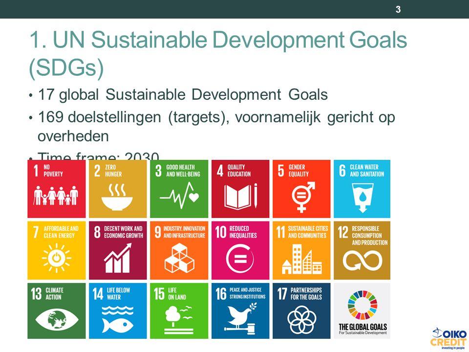 1. UN Sustainable Development Goals (SDGs) 3 17 global Sustainable Development Goals 169 doelstellingen (targets), voornamelijk gericht op overheden T