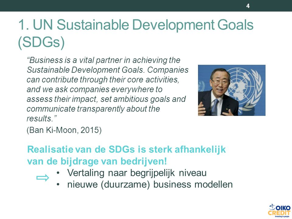 """1. UN Sustainable Development Goals (SDGs) 4 """"Business is a vital partner in achieving the Sustainable Development Goals. Companies can contribute thr"""