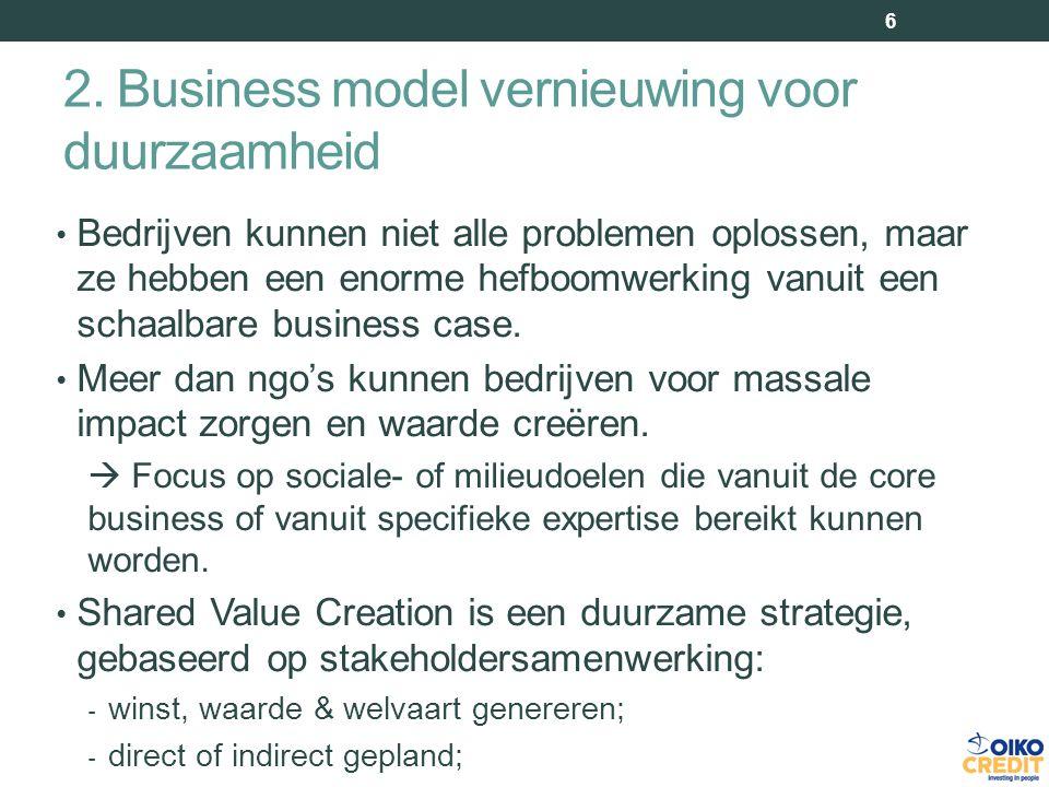 2. Business model vernieuwing voor duurzaamheid 6 Bedrijven kunnen niet alle problemen oplossen, maar ze hebben een enorme hefboomwerking vanuit een s