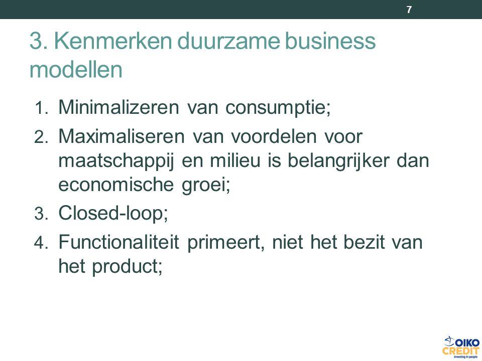 3. Kenmerken duurzame business modellen 7 1. Minimalizeren van consumptie; 2.