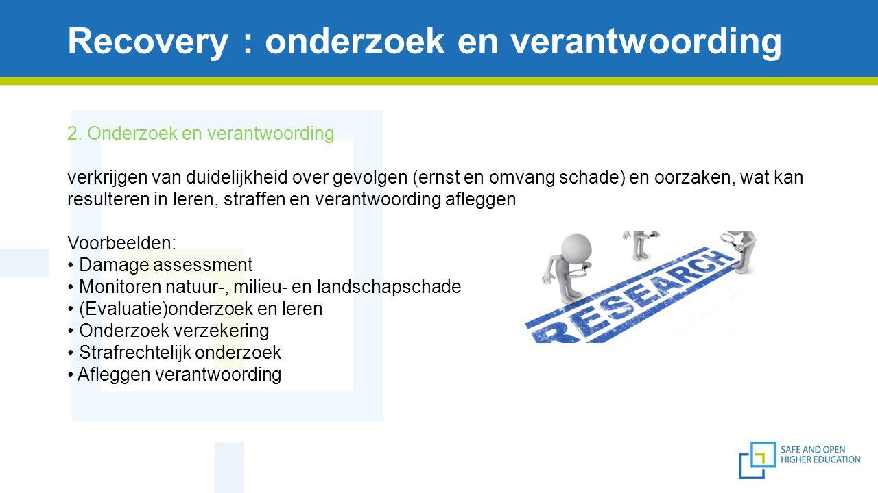 Recovery : onderzoek en verantwoording 2. Onderzoek en verantwoording verkrijgen van duidelijkheid over gevolgen (ernst en omvang schade) en oorzaken,
