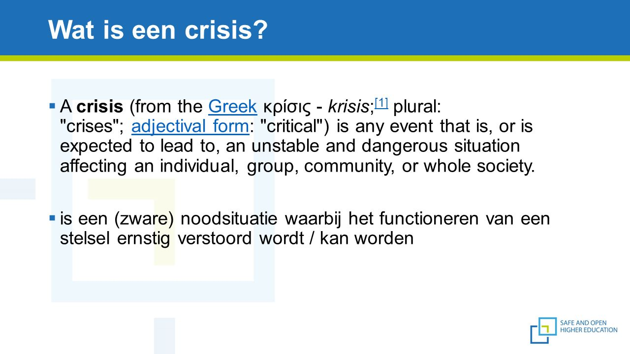 Wat is een crisis?  A crisis (from the Greek κρίσις - krisis; [1] plural: