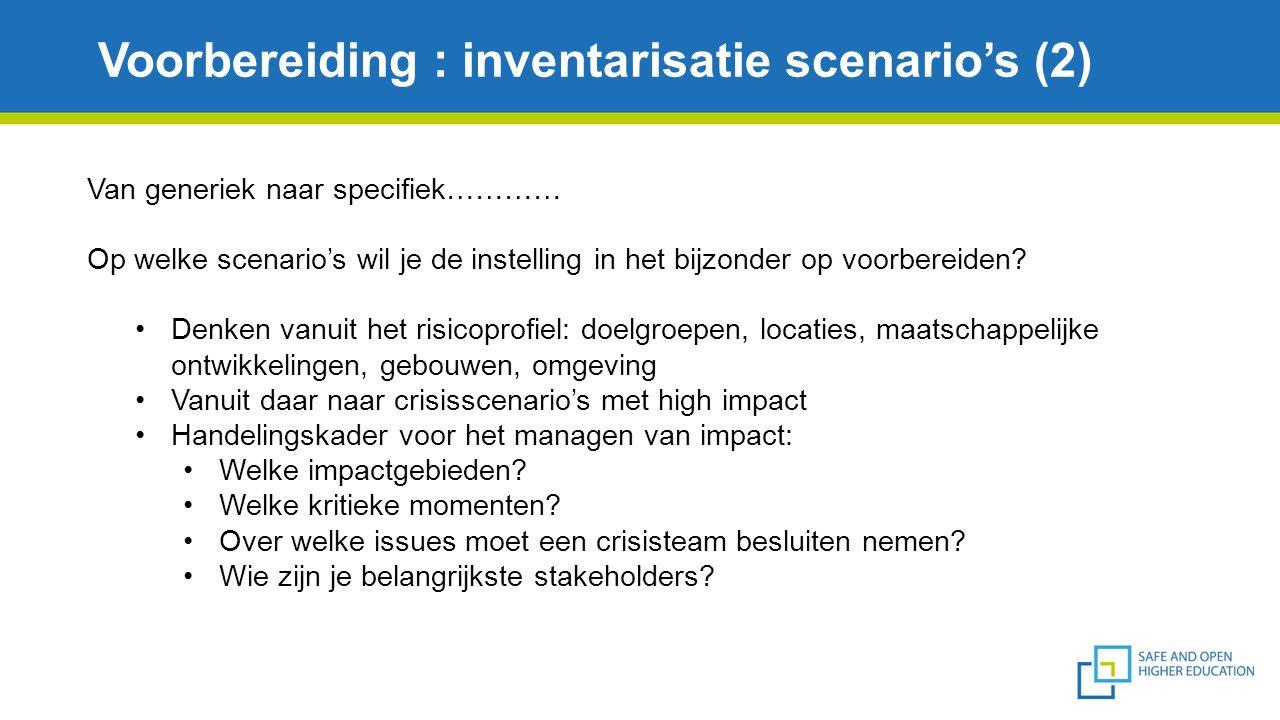 Voorbereiding : inventarisatie scenario's (2) Van generiek naar specifiek………… Op welke scenario's wil je de instelling in het bijzonder op voorbereiden.