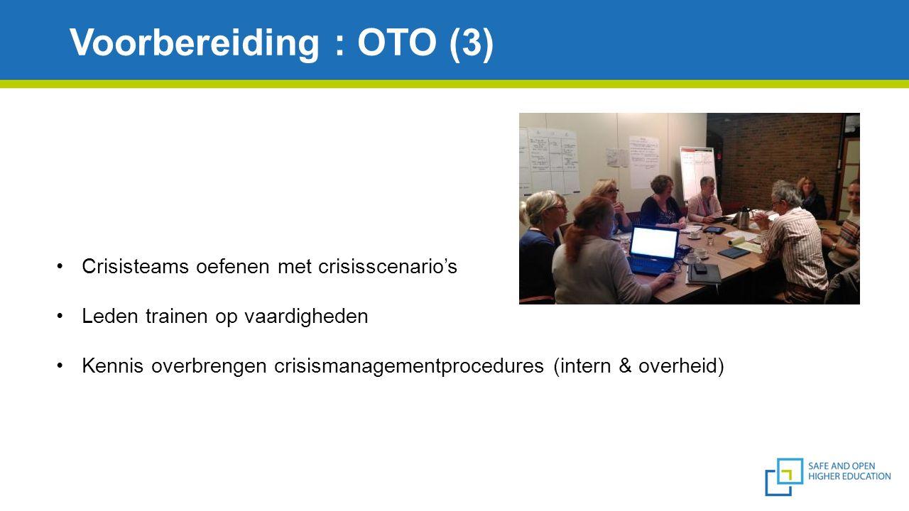 Voorbereiding : OTO (3) Crisisteams oefenen met crisisscenario's Leden trainen op vaardigheden Kennis overbrengen crisismanagementprocedures (intern & overheid)