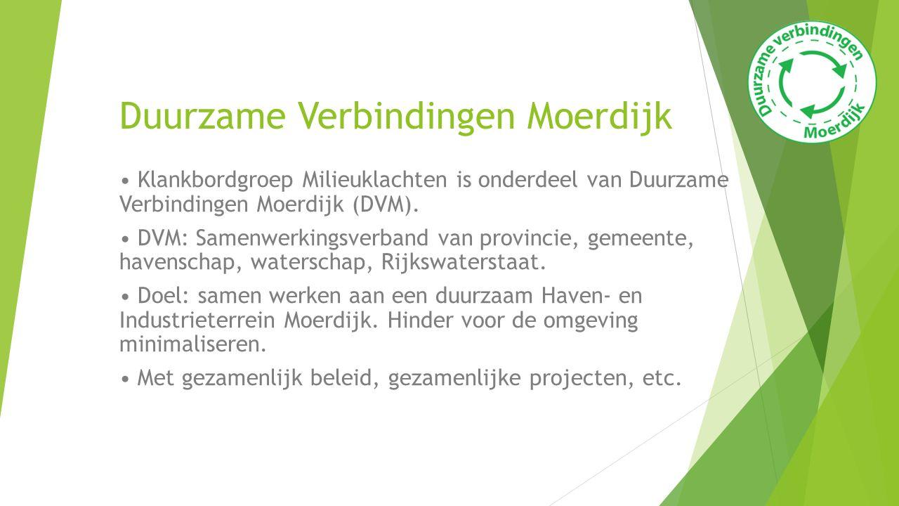 Duurzame Verbindingen Moerdijk Klankbordgroep Milieuklachten is onderdeel van Duurzame Verbindingen Moerdijk (DVM). DVM: Samenwerkingsverband van prov
