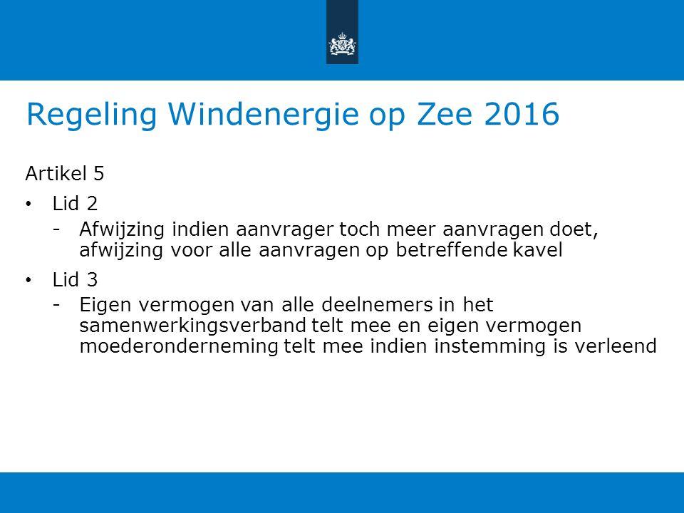 Regeling Windenergie op Zee 2016 Artikel 5 Lid 2 -Afwijzing indien aanvrager toch meer aanvragen doet, afwijzing voor alle aanvragen op betreffende kavel Lid 3 -Eigen vermogen van alle deelnemers in het samenwerkingsverband telt mee en eigen vermogen moederonderneming telt mee indien instemming is verleend