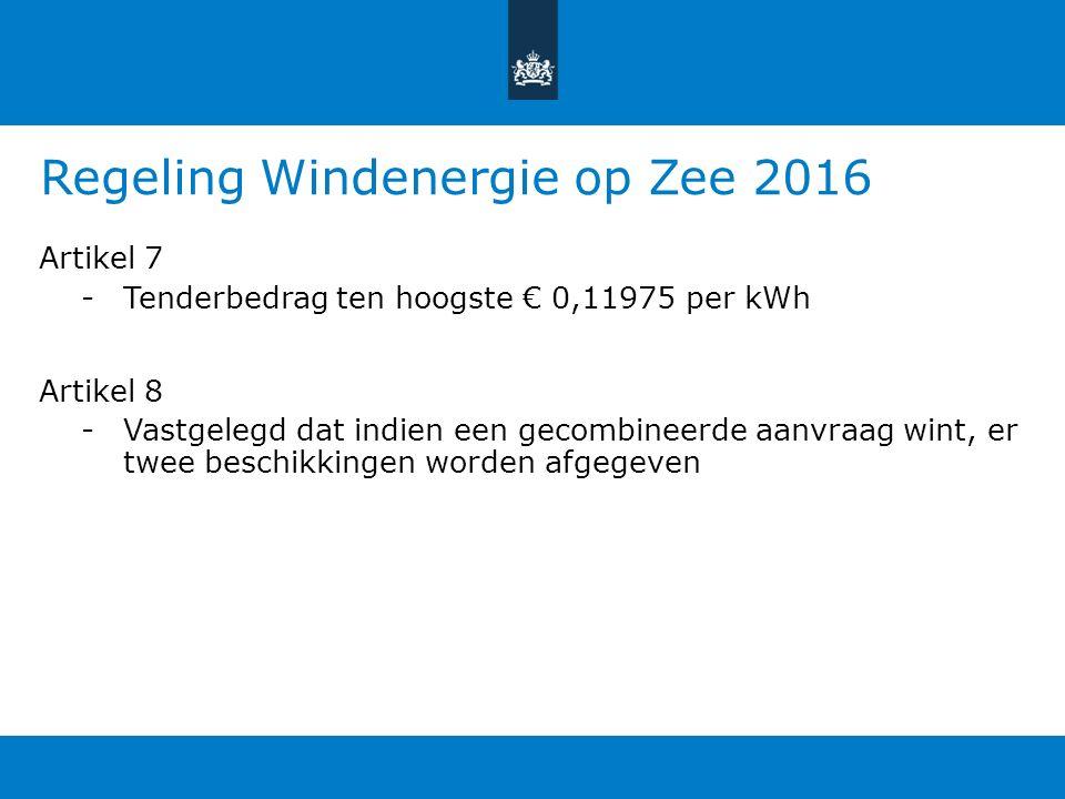 Regeling Windenergie op Zee 2016 Artikel 7 -Tenderbedrag ten hoogste € 0,11975 per kWh Artikel 8 -Vastgelegd dat indien een gecombineerde aanvraag wint, er twee beschikkingen worden afgegeven