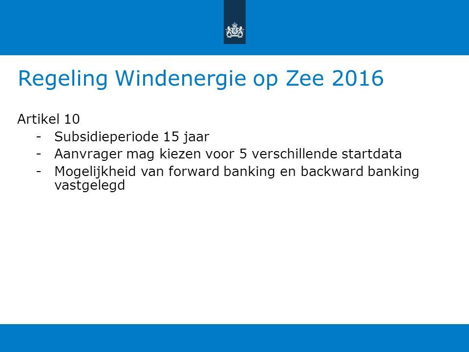 Regeling Windenergie op Zee 2016 Artikel 10 -Subsidieperiode 15 jaar -Aanvrager mag kiezen voor 5 verschillende startdata -Mogelijkheid van forward banking en backward banking vastgelegd