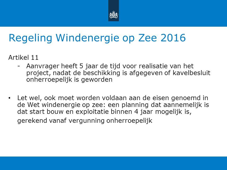 Regeling Windenergie op Zee 2016 Artikel 11 -Aanvrager heeft 5 jaar de tijd voor realisatie van het project, nadat de beschikking is afgegeven of kavelbesluit onherroepelijk is geworden Let wel, ook moet worden voldaan aan de eisen genoemd in de Wet windenergie op zee: een planning dat aannemelijk is dat start bouw en exploitatie binnen 4 jaar mogelijk is, gerekend vanaf vergunning onherroepelijk