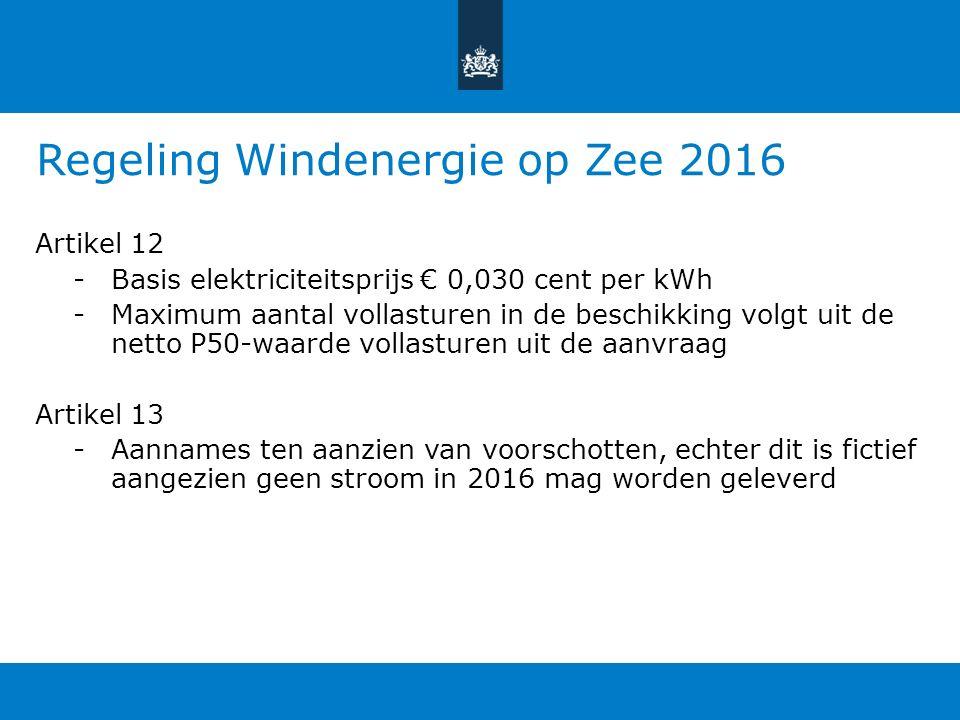 Regeling Windenergie op Zee 2016 Artikel 12 -Basis elektriciteitsprijs € 0,030 cent per kWh -Maximum aantal vollasturen in de beschikking volgt uit de netto P50-waarde vollasturen uit de aanvraag Artikel 13 -Aannames ten aanzien van voorschotten, echter dit is fictief aangezien geen stroom in 2016 mag worden geleverd