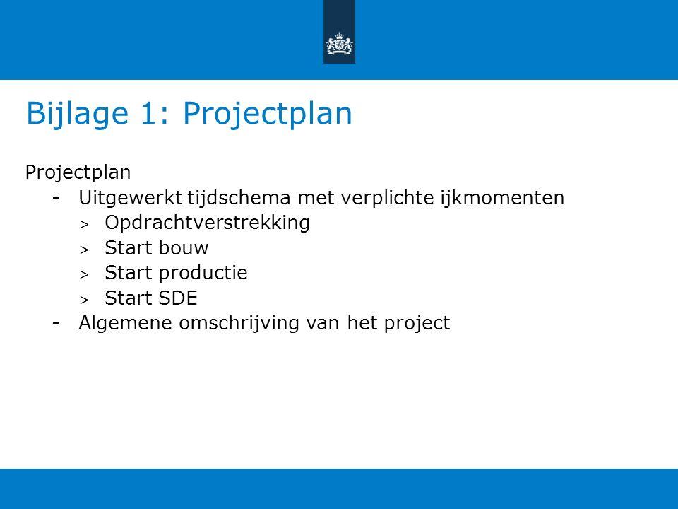 Bijlage 1: Projectplan Projectplan -Uitgewerkt tijdschema met verplichte ijkmomenten > Opdrachtverstrekking > Start bouw > Start productie > Start SDE -Algemene omschrijving van het project