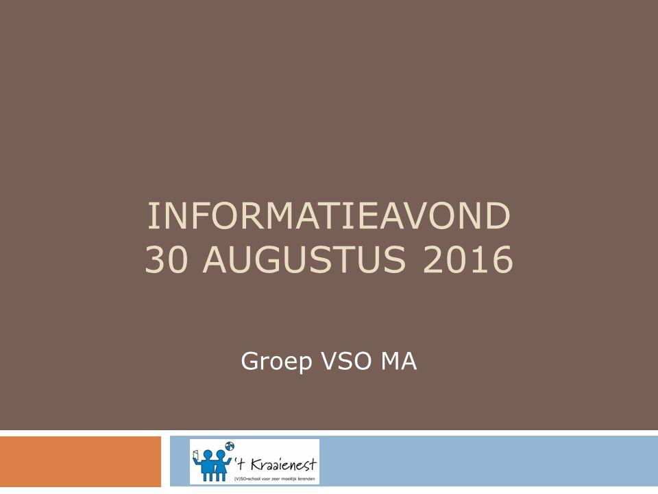 INFORMATIEAVOND 30 AUGUSTUS 2016 Groep VSO MA