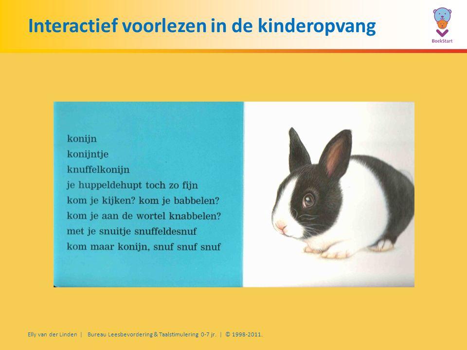 Interactief voorlezen in de kinderopvang Elly van der Linden | Bureau Leesbevordering & Taalstimulering 0-7 jr.