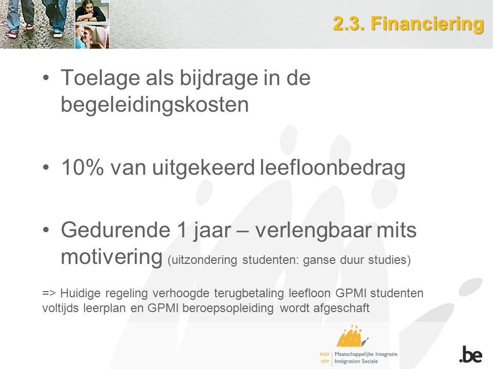 2.3. Financiering Toelage als bijdrage in de begeleidingskosten 10% van uitgekeerd leefloonbedrag Gedurende 1 jaar – verlengbaar mits motivering (uitz
