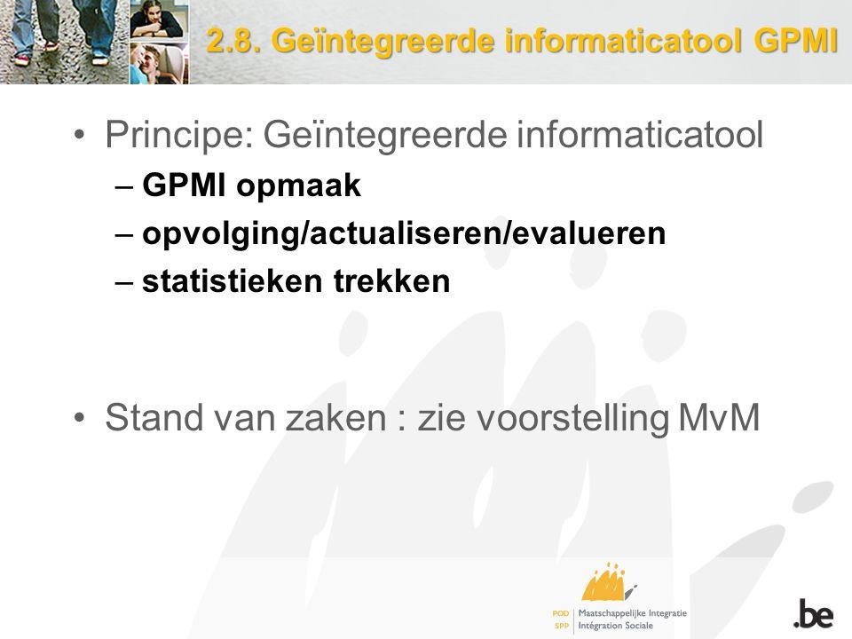 2.8. Geïntegreerde informaticatool GPMI Principe: Geïntegreerde informaticatool –GPMI opmaak –opvolging/actualiseren/evalueren –statistieken trekken S