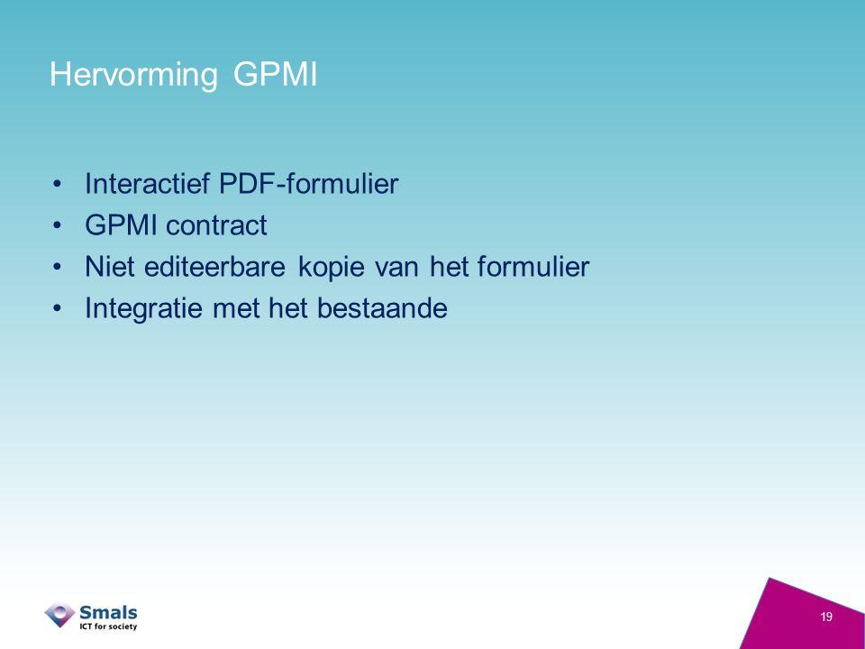 Hervorming GPMI Interactief PDF-formulier GPMI contract Niet editeerbare kopie van het formulier Integratie met het bestaande 19