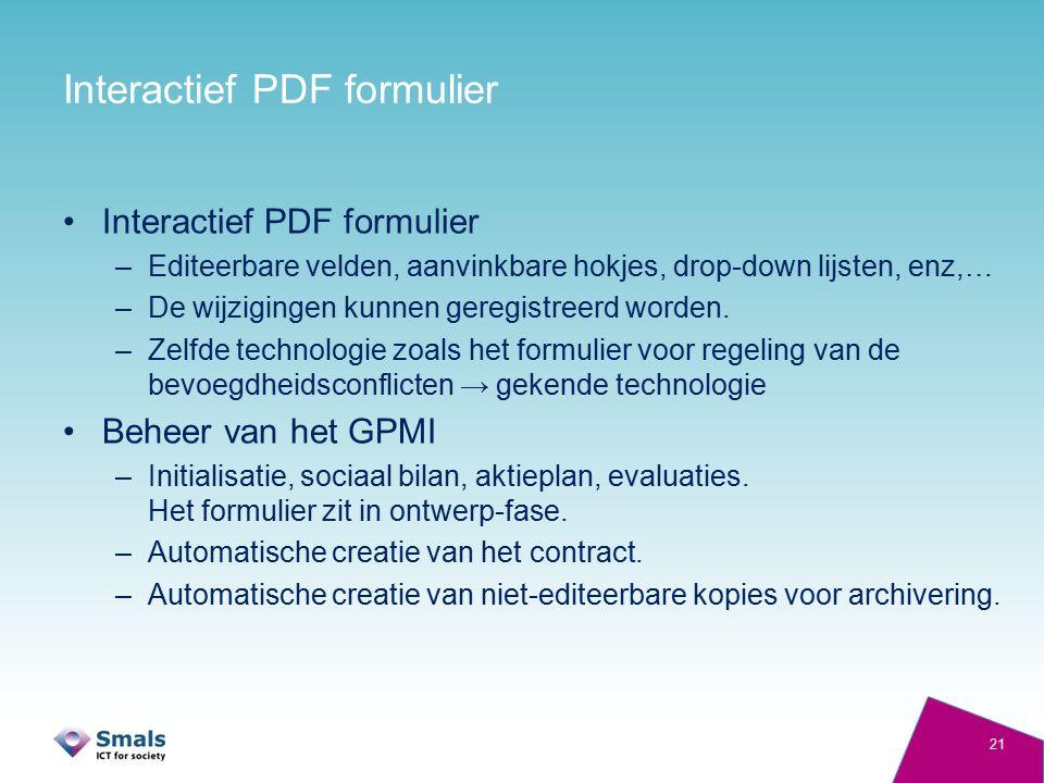 Interactief PDF formulier –Editeerbare velden, aanvinkbare hokjes, drop-down lijsten, enz,… –De wijzigingen kunnen geregistreerd worden. –Zelfde techn