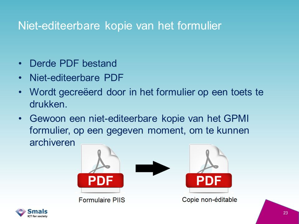 Niet-editeerbare kopie van het formulier Derde PDF bestand Niet-editeerbare PDF Wordt gecreëerd door in het formulier op een toets te drukken. Gewoon
