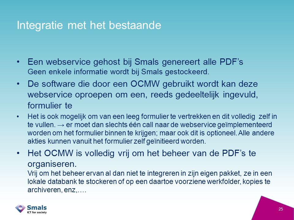 Integratie met het bestaande Een webservice gehost bij Smals genereert alle PDF's Geen enkele informatie wordt bij Smals gestockeerd. De software die