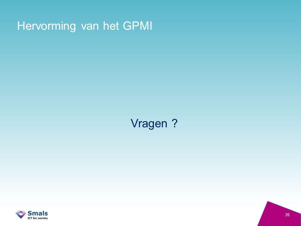 Hervorming van het GPMI Vragen ? 26