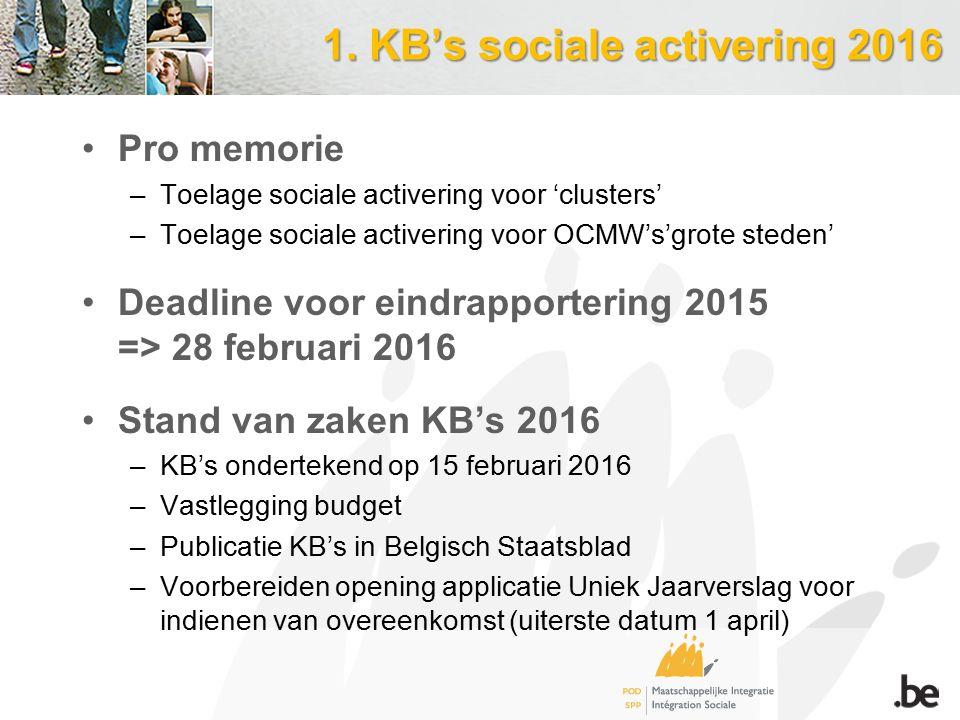 1. KB's sociale activering 2016 Pro memorie –Toelage sociale activering voor 'clusters' –Toelage sociale activering voor OCMW's'grote steden' Deadline