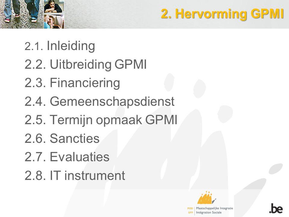 2. Hervorming GPMI 2.1. Inleiding 2.2. Uitbreiding GPMI 2.3. Financiering 2.4. Gemeenschapsdienst 2.5. Termijn opmaak GPMI 2.6. Sancties 2.7. Evaluati