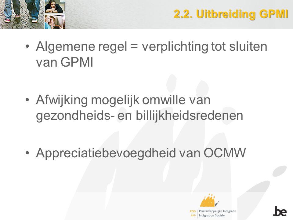 2.2. Uitbreiding GPMI Algemene regel = verplichting tot sluiten van GPMI Afwijking mogelijk omwille van gezondheids- en billijkheidsredenen Appreciati
