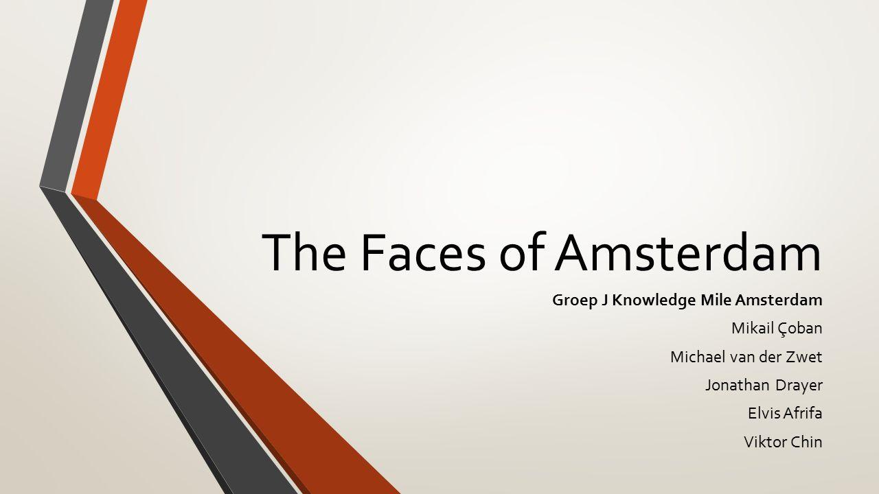 The Faces of Amsterdam Groep J Knowledge Mile Amsterdam Mikail Çoban Michael van der Zwet Jonathan Drayer Elvis Afrifa Viktor Chin