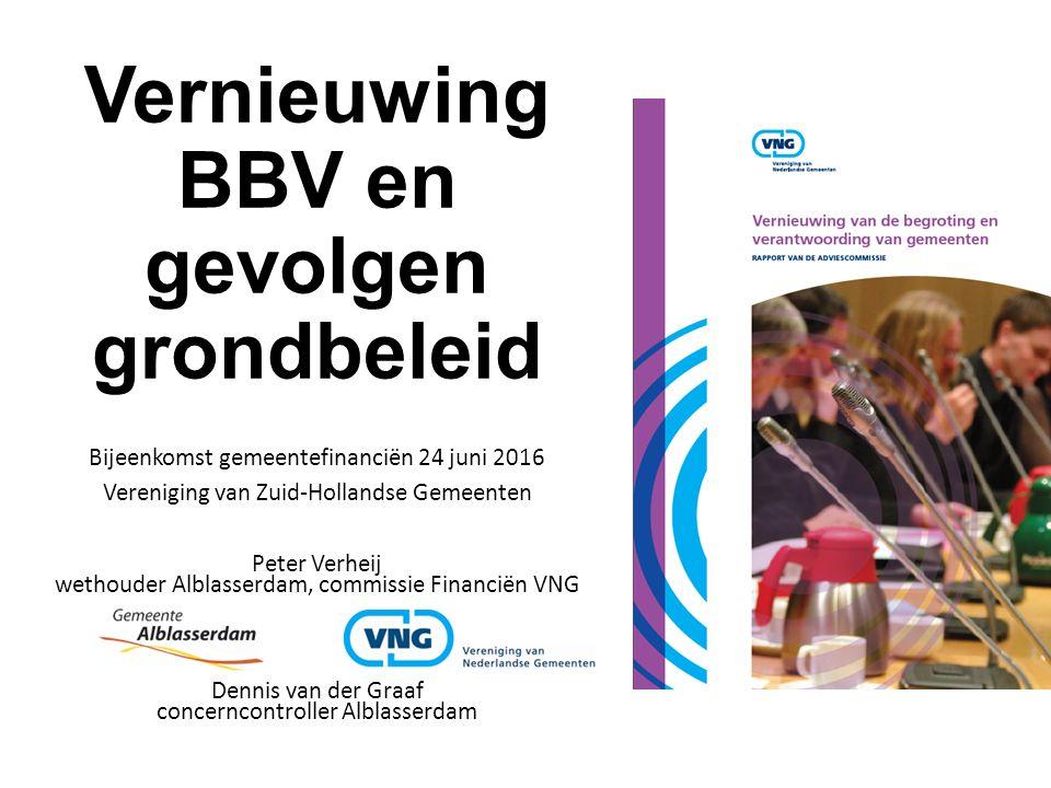 Vernieuwing BBV en gevolgen grondbeleid Bijeenkomst gemeentefinanciën 24 juni 2016 Vereniging van Zuid-Hollandse Gemeenten Peter Verheij wethouder Alb