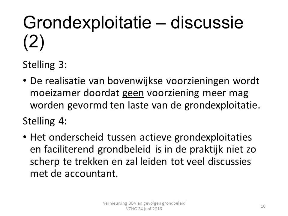 Grondexploitatie – discussie (2) Stelling 3: De realisatie van bovenwijkse voorzieningen wordt moeizamer doordat geen voorziening meer mag worden gevormd ten laste van de grondexploitatie.