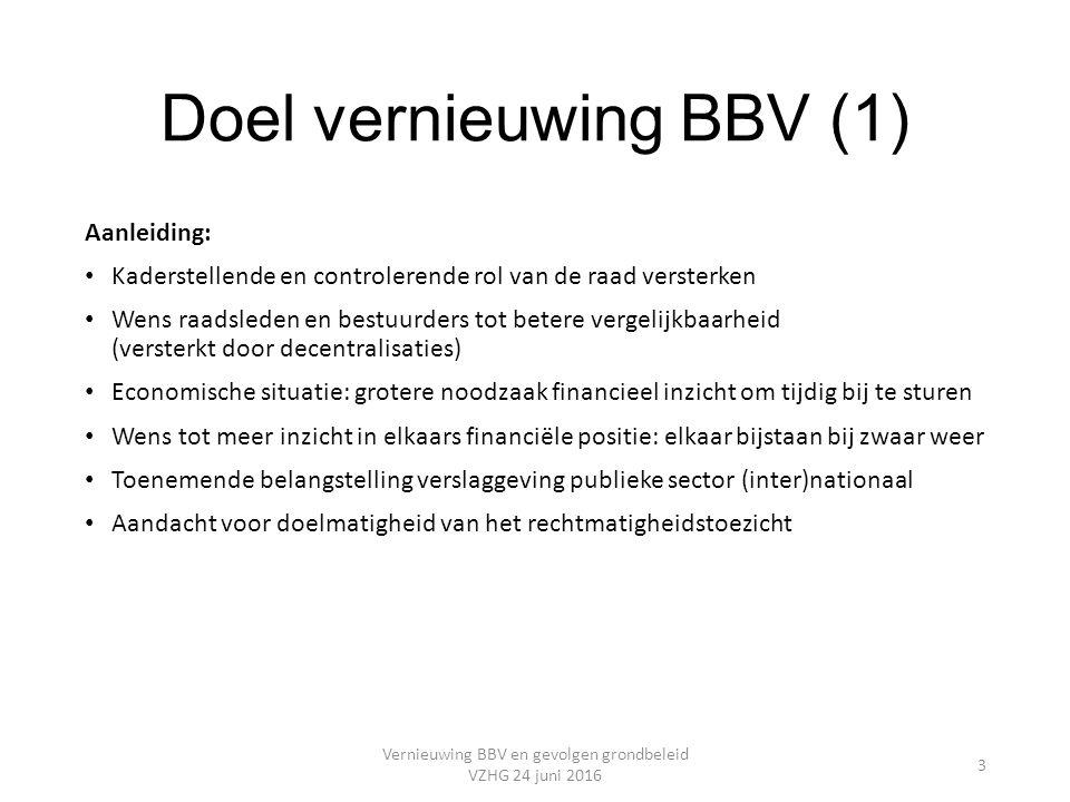 Doel vernieuwing BBV (1) Aanleiding: Kaderstellende en controlerende rol van de raad versterken Wens raadsleden en bestuurders tot betere vergelijkbaa