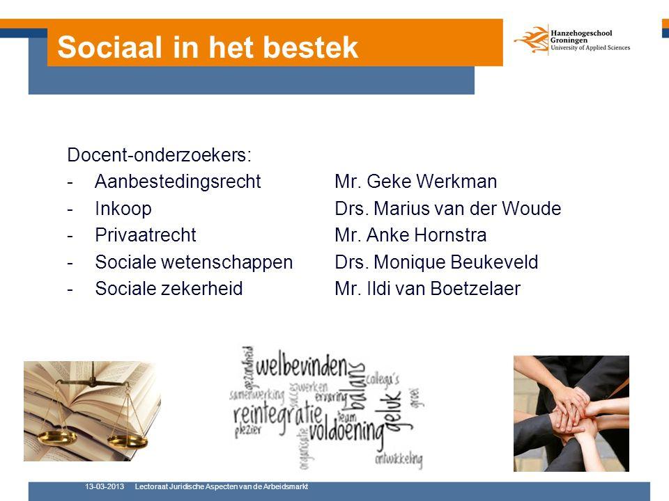 Sociaal in het bestek Docent-onderzoekers: -Aanbestedingsrecht Mr. Geke Werkman -InkoopDrs. Marius van der Woude -Privaatrecht Mr. Anke Hornstra -Soci