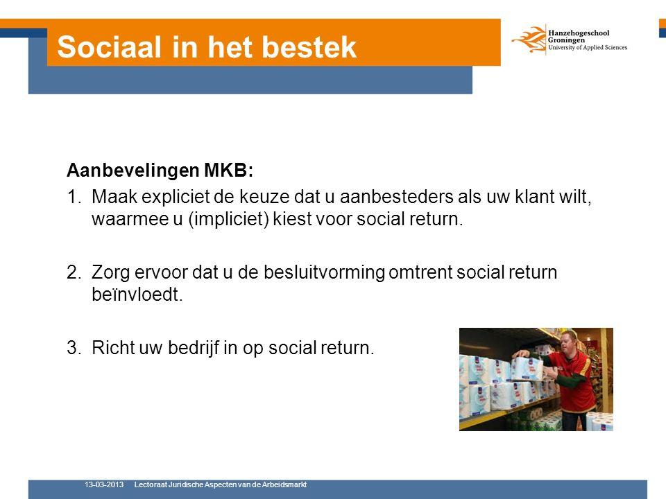 Sociaal in het bestek Aanbevelingen MKB: 1.Maak expliciet de keuze dat u aanbesteders als uw klant wilt, waarmee u (impliciet) kiest voor social retur