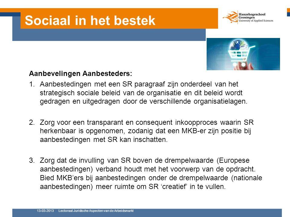 Sociaal in het bestek Aanbevelingen Aanbesteders: 1.Aanbestedingen met een SR paragraaf zijn onderdeel van het strategisch sociale beleid van de organ