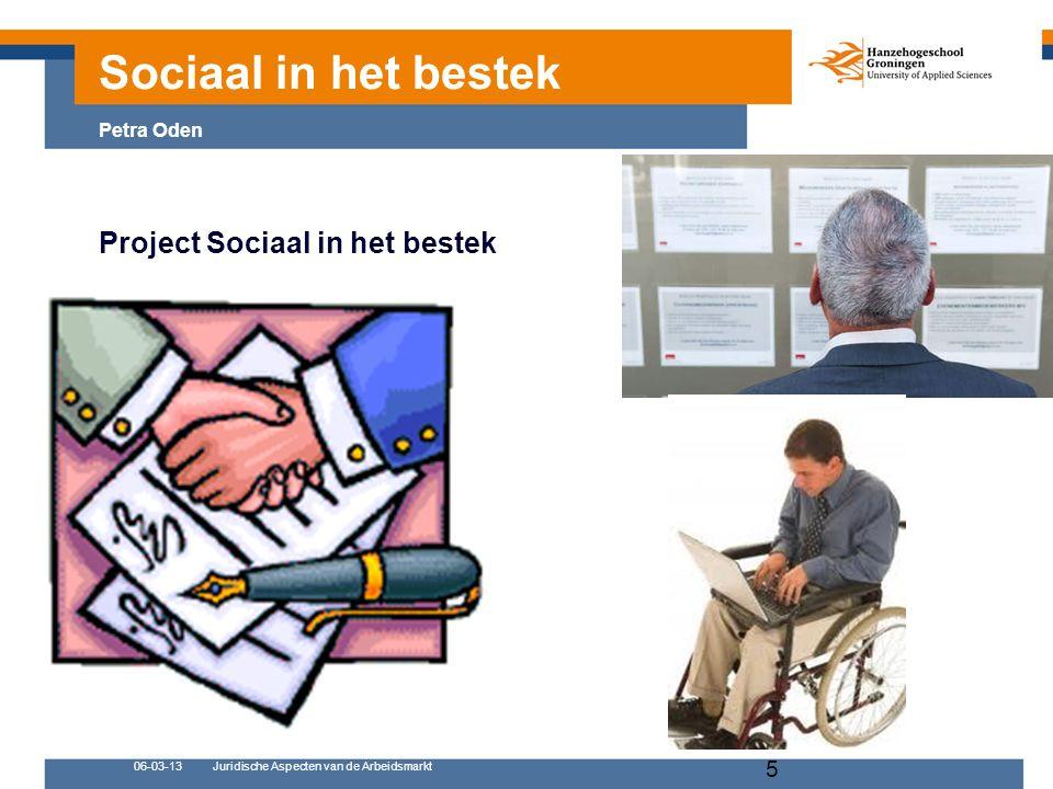 06-03-13Juridische Aspecten van de Arbeidsmarkt 5 Project Sociaal in het bestek Sociaal in het bestek Petra Oden