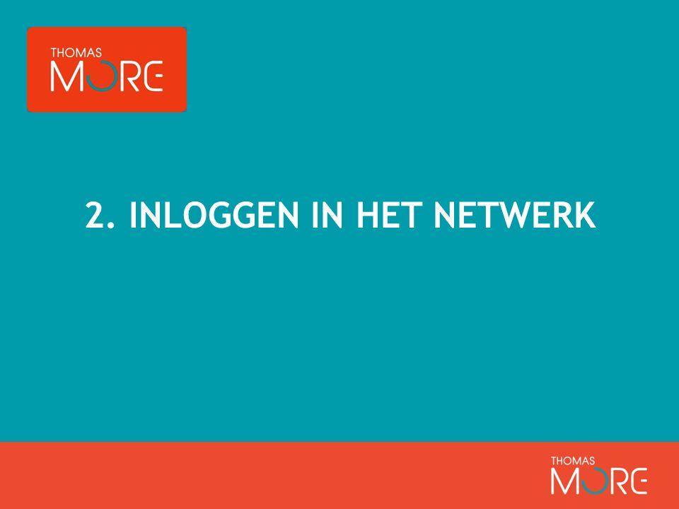2. INLOGGEN IN HET NETWERK