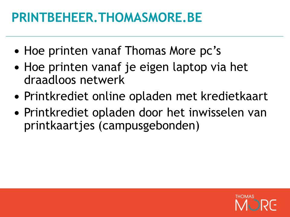 PRINTBEHEER.THOMASMORE.BE Hoe printen vanaf Thomas More pc's Hoe printen vanaf je eigen laptop via het draadloos netwerk Printkrediet online opladen met kredietkaart Printkrediet opladen door het inwisselen van printkaartjes (campusgebonden)