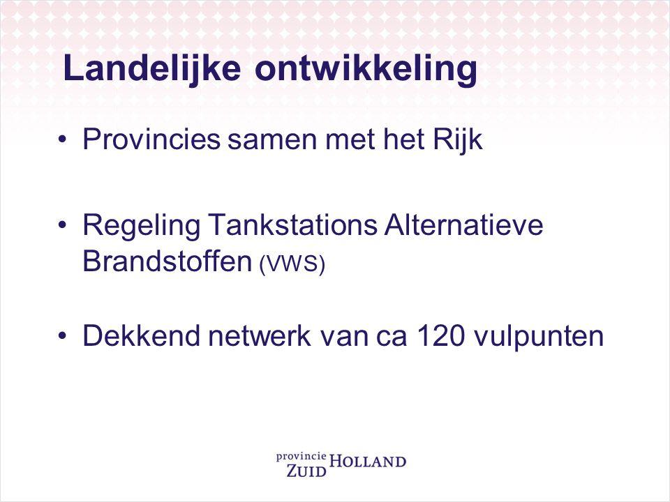 Landelijke ontwikkeling Provincies samen met het Rijk Regeling Tankstations Alternatieve Brandstoffen (VWS) Dekkend netwerk van ca 120 vulpunten