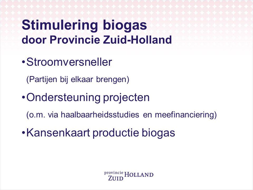 Stimulering biogas door Provincie Zuid-Holland Stroomversneller (Partijen bij elkaar brengen) Ondersteuning projecten (o.m.