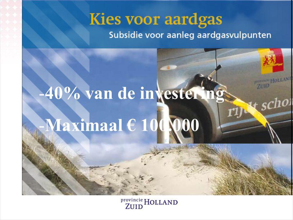 -40% van de investering -Maximaal € 100.000