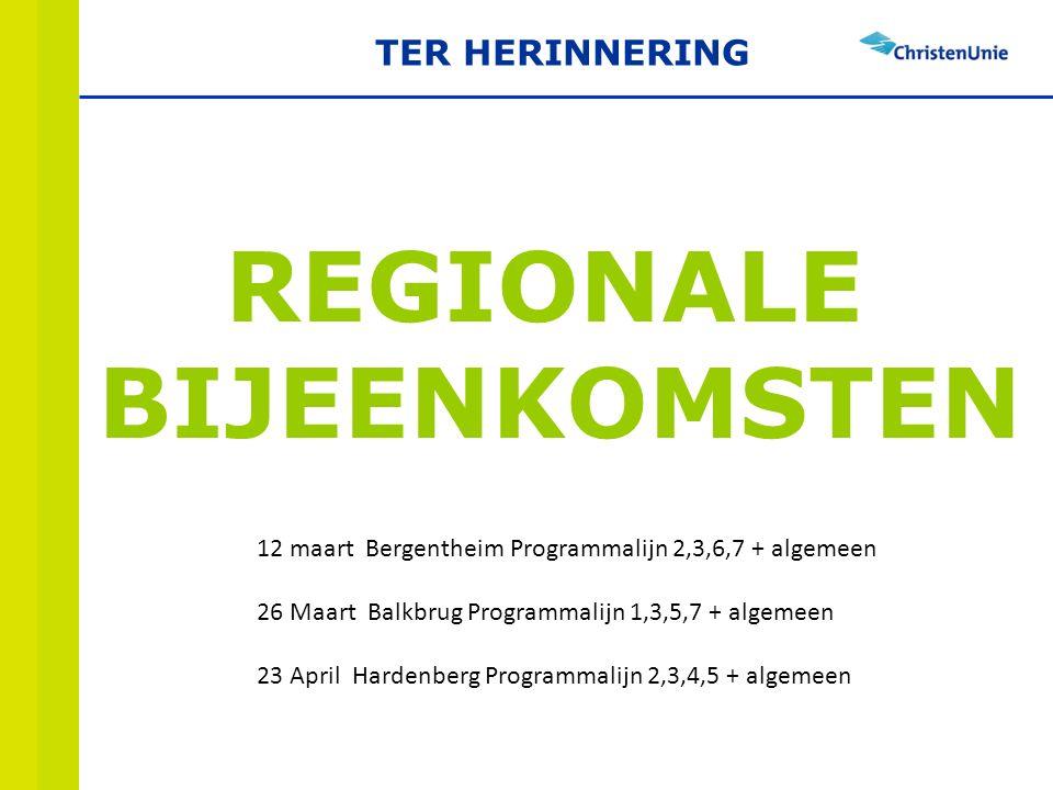 REGIONALE BIJEENKOMSTEN 12 maart Bergentheim Programmalijn 2,3,6,7 + algemeen 26 Maart Balkbrug Programmalijn 1,3,5,7 + algemeen 23 April Hardenberg Programmalijn 2,3,4,5 + algemeen TER HERINNERING