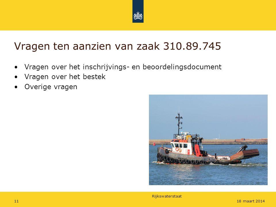 Rijkswaterstaat 1118 maart 2014 Vragen ten aanzien van zaak 310.89.745 Vragen over het inschrijvings- en beoordelingsdocument Vragen over het bestek Overige vragen