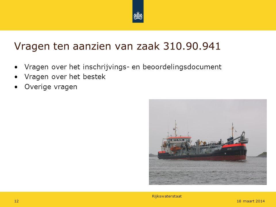 Rijkswaterstaat 1218 maart 2014 Vragen ten aanzien van zaak 310.90.941 Vragen over het inschrijvings- en beoordelingsdocument Vragen over het bestek Overige vragen