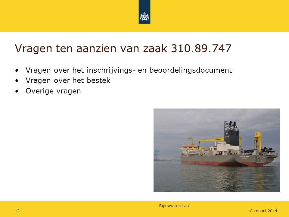 Rijkswaterstaat 1318 maart 2014 Vragen ten aanzien van zaak 310.89.747 Vragen over het inschrijvings- en beoordelingsdocument Vragen over het bestek Overige vragen