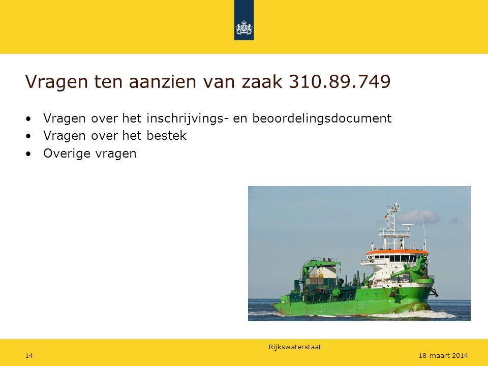 Rijkswaterstaat 1418 maart 2014 Vragen ten aanzien van zaak 310.89.749 Vragen over het inschrijvings- en beoordelingsdocument Vragen over het bestek Overige vragen