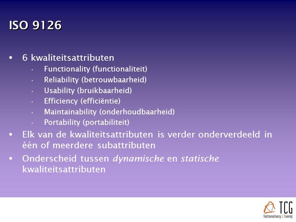 ISO 9126  6 kwaliteitsattributen Functionality (functionaliteit) Reliability (betrouwbaarheid) Usability (bruikbaarheid) Efficiency (efficiëntie) Maintainability (onderhoudbaarheid) Portability (portabiliteit)  Elk van de kwaliteitsattributen is verder onderverdeeld in één of meerdere subattributen  Onderscheid tussen dynamische en statische kwaliteitsattributen