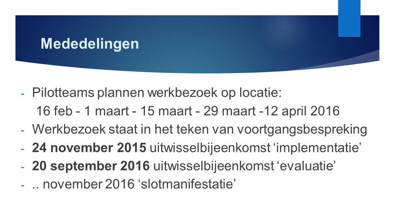 - Pilotteams plannen werkbezoek op locatie: 16 feb - 1 maart - 15 maart - 29 maart -12 april 2016 - Werkbezoek staat in het teken van voortgangsbespreking - 24 november 2015 uitwisselbijeenkomst 'implementatie' - 20 september 2016 uitwisselbijeenkomst 'evaluatie' -..