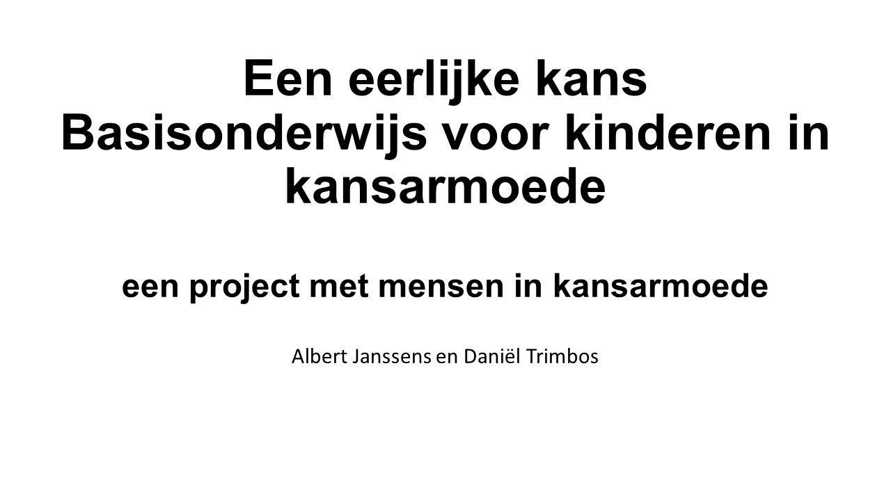 Een eerlijke kans Basisonderwijs voor kinderen in kansarmoede een project met mensen in kansarmoede Albert Janssens en Daniël Trimbos