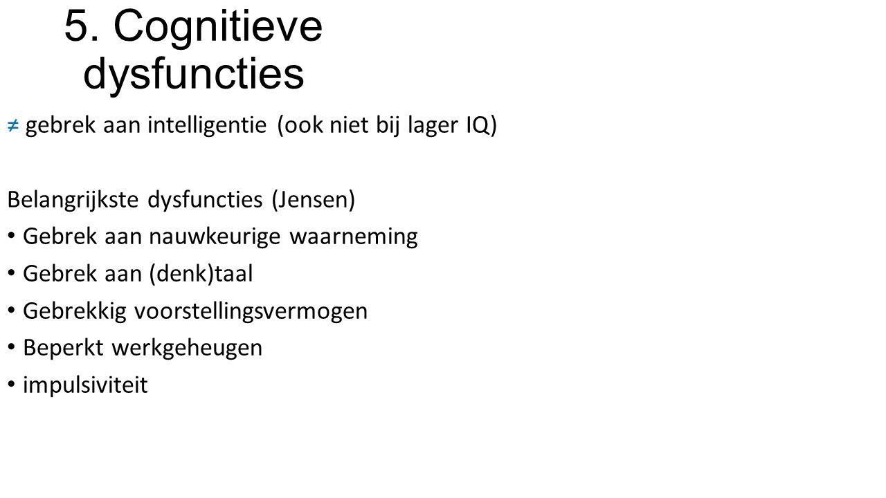 5. Cognitieve dysfuncties ≠ gebrek aan intelligentie (ook niet bij lager IQ) Belangrijkste dysfuncties (Jensen) Gebrek aan nauwkeurige waarneming Gebr