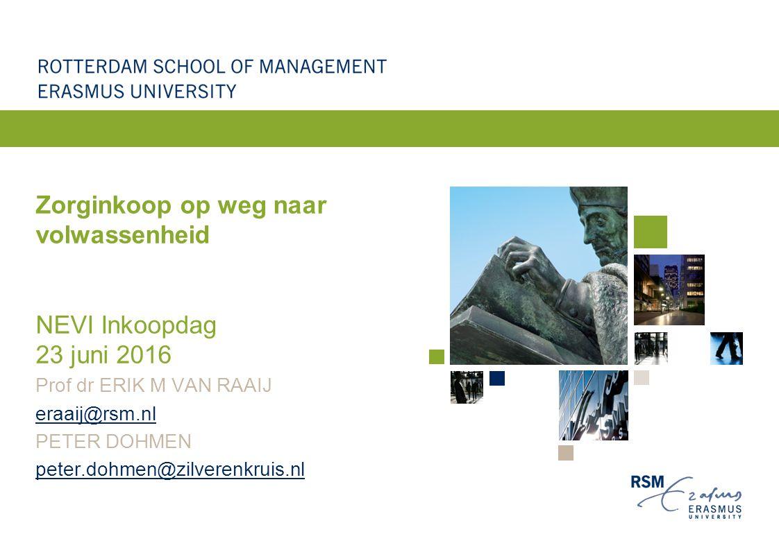 Zorginkoop op weg naar volwassenheid NEVI Inkoopdag 23 juni 2016 Prof dr ERIK M VAN RAAIJ eraaij@rsm.nl PETER DOHMEN peter.dohmen@zilverenkruis.nl